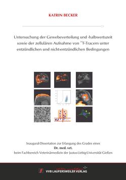 Untersuchung der Gewebeverteilung und -halbwertszeit sowie der zellulären Aufnahme von 19F-Tracern unter entzündlichen und nicht-entzündlichen Bedingungen von Becker,  Katrin
