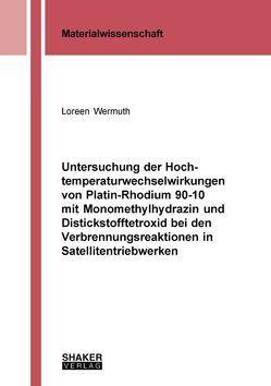 Untersuchung der Hochtemperaturwechselwirkungen von Platin-Rhodium 90-10 mit Monomethylhydrazin und Distickstofftetroxid bei den Verbrennungsreaktionen in Satellitentriebwerken von Wermuth,  Loreen