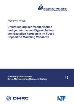 Untersuchung der mechanischen und geometrischen Eigenschaften von Bauteilen hergestellt im Fused Deposition Modeling Verfahren von Knoop,  Frederick