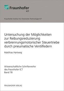 Untersuchung der Möglichkeiten zur Reibungsreduzierung verbrennungsmotorischer Steuertriebe durch pneumatische Ventilfedern. von Hartweg,  Matthias
