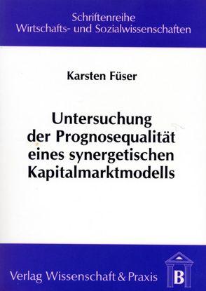 Untersuchung der Prognosequalität eines synergetischen Kapitalmarktmodells von Füser,  Karsten