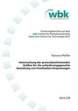 Untersuchung der prozessbestimmenden Größen für die anforderungsgerechte Gestaltung von Pouchzellen-Verpackungen von Pfeiffer,  Ramona Angela
