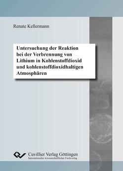 Untersuchung der Reaktion bei der Verbrennung von Lithium in Kohlenstoffdioxid und kohlenstoffdioxidhaltigen Atmosphären von Kellermann,  Renate