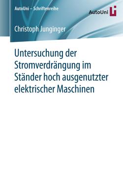Untersuchung der Stromverdrängung im Ständer hoch ausgenutzter elektrischer Maschinen von Junginger,  Christoph