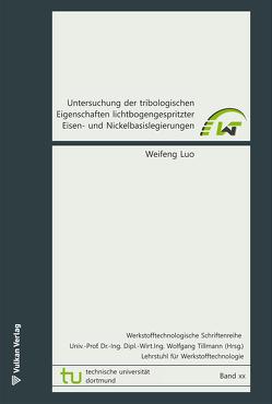 Untersuchung der tribologischen Eigenschaften lichtbogengespritzter Eisen- und Nickelbasislegierungen von Luo,  Weifeng