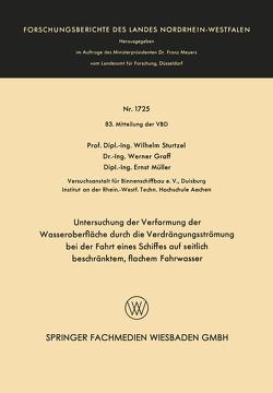 Untersuchung der Verformung der Wasseroberfläche durch die Verdrängungsströmung bei der Fahrt eines Schiffes auf seitlich beschränktem, flachem Fahrwasser von Sturtzel,  Wilhelm