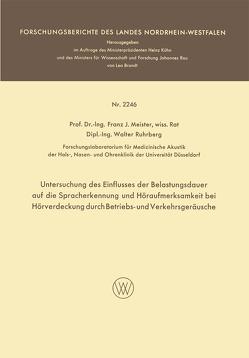 Untersuchung des Einflusses der Belastungsdauer auf die Spracherkennung und Höraufmerksamkeit bei Hörverdeckung durch Betriebs- und Verkehrsgeräusche von Meister,  Franz Josef