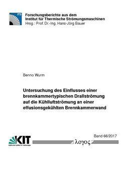 Untersuchung des Einflusses einer brennkammertypischen Drallströmung auf die Kühlluftströmung an einer effusionsgekühlten Brennkammerwand von Wurm,  Benno