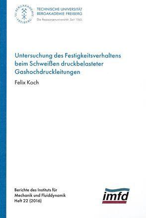 Untersuchung des Festigkeitsverhaltens beim Schweißen druckbelasteter Gashochdruckleitungen von Koch,  Felix