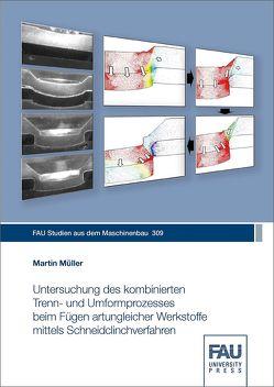 Untersuchung des kombinierten Trenn- und Umformprozesses beim Fügen artungleicher Werkstoffe mittels Schneidclinchverfahren von Müller,  Martin