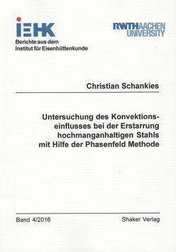 Untersuchung des Konvektionseinflusses bei der Erstarrung hochmanganhaltigen Stahls mit Hilfe der Phasenfeld Methode von Schankies,  Christian
