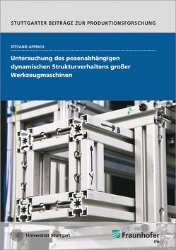 Untersuchung des posenabhängigen dynamischen Strukturverhaltens großer Werkzeugmaschinen. von Apprich,  Stefanie