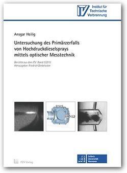 Untersuchung des Primärzerfalls von Hochdruckdieselsprays mittels optischer Messtechnik von Dinkelacker,  Friedrich, Heilig,  Ansgar