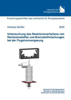 Untersuchung des Reaktionsverhaltens von Reinbrennstoffen und Brennstoffmischungen bei der Flugstromvergasung von Geissler,  Andreas
