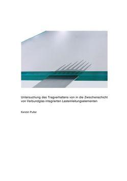Untersuchung des Tragverhaltens von in die Zwischenschicht von Verbundglas integrierten Lasteinleitungselementen von Puller,  Kerstin