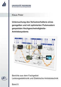 Untersuchung des Verlustverhaltens eines geregelten und mit optimierten Pulsmustern gespeisten Hochgeschwindigkeits-Antriebssystems von Peter,  Klaus