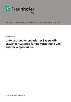 Untersuchung eisenbasierter Sauerstoff-Scavenger-Systeme für die Verpackung von Kühlthekenprodukten. von Gibis,  Doris