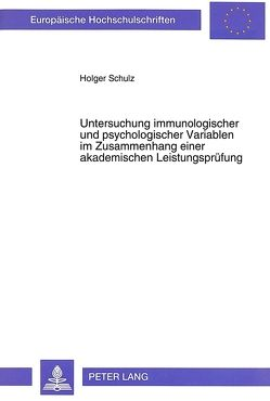 Untersuchung immunologischer und psychologischer Variablen im Zusammenhang einer akademischen Leistungsprüfung von Schulz,  Holger