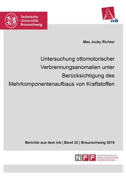 Untersuchung ottomotorischer Verbrennungsanomalien unter Berücksichtigung des Mehrkomponentenaufbaus von Kraftstoffen von Richter,  Max Jocky