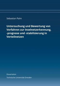 Untersuchung und Bewertung von Verfahren zur Inselnetzerkennung, -prognose und -stabilisierung in Verteilnetzen von Palm,  Sebastian