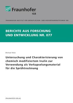 Untersuchung und Charakterisierung von chemisch modifiziertem Inulin zur Verwendung als Verkapselungsmaterial für die Sprühtrocknung. von Walz,  Michael