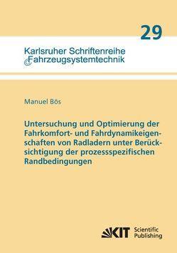 Untersuchung und Optimierung der Fahrkomfort- und Fahrdynamikeigenschaften von Radladern unter Berücksichtigung der prozessspezifischen Randbedingungen von Bös,  Manuel