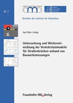 Untersuchung und Weiterentwicklung der Verkehrslastmodelle für Straßenbrücken anhand von Bauwerksmessungen. von Liebig,  Jan Peter, Marx,  Steffen