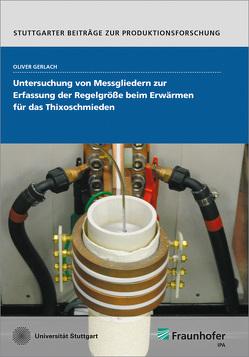 Untersuchung von Messgliedern zur Erfassung der Regelgröße beim Erwärmen für das Thixoschmieden. von Gerlach,  Oliver