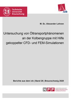 Untersuchung von Öltransportphänomenen an der Kolbengruppe mit Hilfe gekoppelter CFD- und FEM-Simulationen von Lehnen,  Alexander