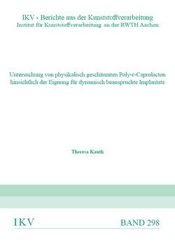 Untersuchung von physikalisch geschäumten Poly-ԑ-Caprolacton hinsichtlich der Eignung für dynamisch beanspruchte Implantate von Kauth,  Theresa