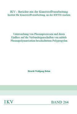 Untersuchung von Plasmaprozessen und deren Einfluss auf die Verbundeigenschaften von mittels Plasmapolymerisation beschichtetem Polypropylen von Behm,  Henrik Wolfgang