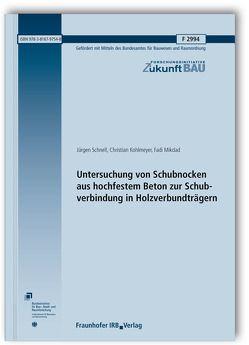 Untersuchung von Schubnocken aus hochfestem Beton zur Schubverbindung in Holzverbundträgern. Abschlussbericht. von Kohlmeyer,  Christian, Mikdad,  Fadi, Schnell,  Jürgen