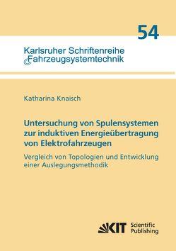 Untersuchung von Spulensystemen zur induktiven Energieübertragung von Elektrofahrzeugen. Vergleich von Topologien und Entwicklung einer Auslegungsmethodik von Knaisch,  Katharina