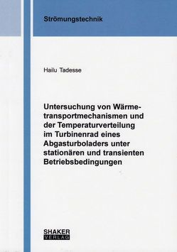 Untersuchung von Wärmetransportmechanismen und der Temperaturverteilung im Turbinenrad eines Abgasturboladers unter stationären und transienten Betriebsbedingungen von Tadesse,  Hailu