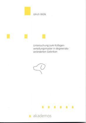 Untersuchung zum Kollagenverteilungsmuster in degenerativ veränderten Gelenken von Wölk,  Ulrich