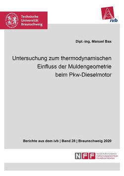 Untersuchung zum thermodynamischen Einfluss der Muldengeometrie beim Pkw-Dieselmotor von Bax,  Manuel