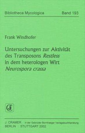 Untersuchung zur Aktivität des Transposons Restless in dem heterologen Wirt Neurospora crassa von Windhofer,  Frank
