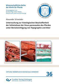 Untersuchung zur histologischen Beschaffenheit der Schleimhaut der Sinus paranasales des Pferdes unter Berücksichtigung von Topographie und Alter von SChwieder,  Alexander