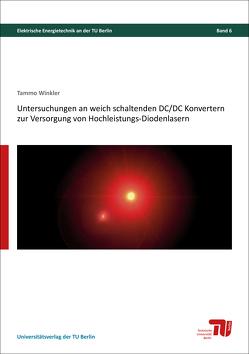 Untersuchungen an weich schaltenden DC/DC Konvertern zur Versorgung von Hochleistungs-Diodenlasern von Winkler,  Tammo