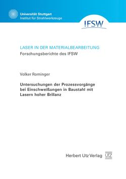 Untersuchungen der Prozessvorgänge bei Einschweißungen in Baustahl mit Lasern hoher Brillanz von Rominger,  Volker