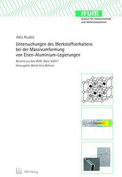 Untersuchungen des Werkstoffverhaltens bei der Massivumformung von Eisen-Aluminium-Legierungen von Behrens,  Bernd-Arno, Huskic,  Adis
