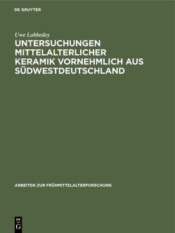 Untersuchungen mittelalterlicher Keramik vornehmlich aus Südwestdeutschland von Lobbedey,  Uwe