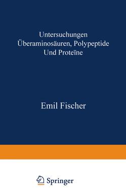 Untersuchungen über Aminosäuren, Polypeptide und Proteïne (1899–1906) von Fischer,  Emil