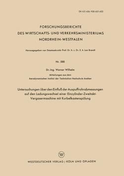 Untersuchungen über den Einfluß der Auspuffrohrabmessungen auf den Ladungswechsel einer Einzylinder-Zweitakt-Vergasermaschine mit Kurbelkastenspülung von Wilhelm,  Werner