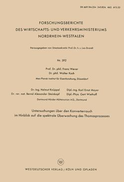 Untersuchungen über den Konverterrauch im Hinblick auf die spektrale Überwachung des Thomasprozesses von Knüppel,  Helmut, Koch,  Walter, Mayer,  Ernst, Wever,  Franz
