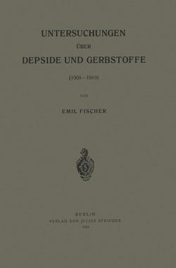Untersuchungen über Depside und Gerbstoffe (1908–1919) von Fischer,  Emil