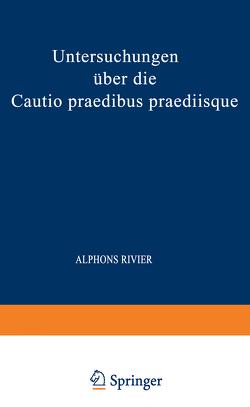 Untersuchungen über die Cautio Praedibus Praediisque von Rivier,  Alphons