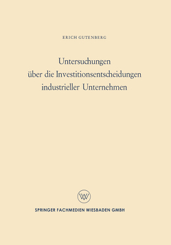 Untersuchungen über die Investitionsentscheidungen industrieller Unternehmen von Gutenberg,  Erich
