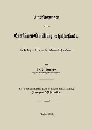 Untersuchungen über die Querflächen-Ermittlung der Holzbestände von Grundner,  F.