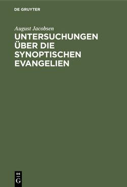 Untersuchungen über die synoptischen Evangelien von Jacobsen,  August